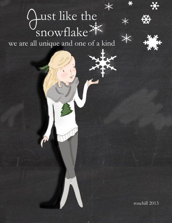 Just like the snowflake, we are all unique and one of a ...
