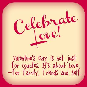 Celebrate Love! Valentine's Day is not just for couples ...