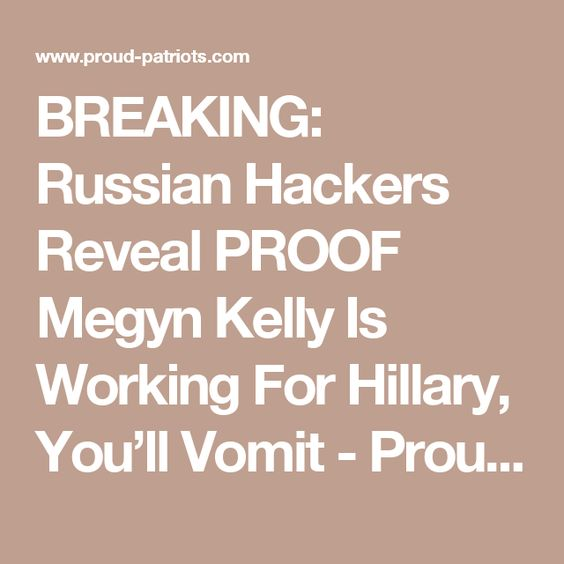 BREAKING: Russian Hackers Reveal PROOF Megyn Kelly Is Working For Hillary, You'll Vomit - Proud Patriots