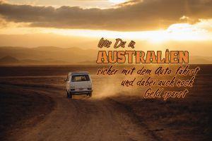 Wie du in Australien sicher mit dem Auto fährst und dabei auch noch Geld sparst
