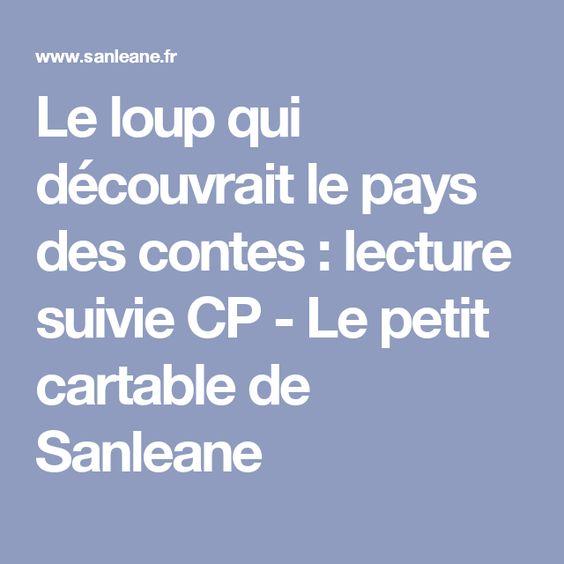Le loup qui découvrait le pays des contes : lecture suivie CP - Le petit cartable de Sanleane