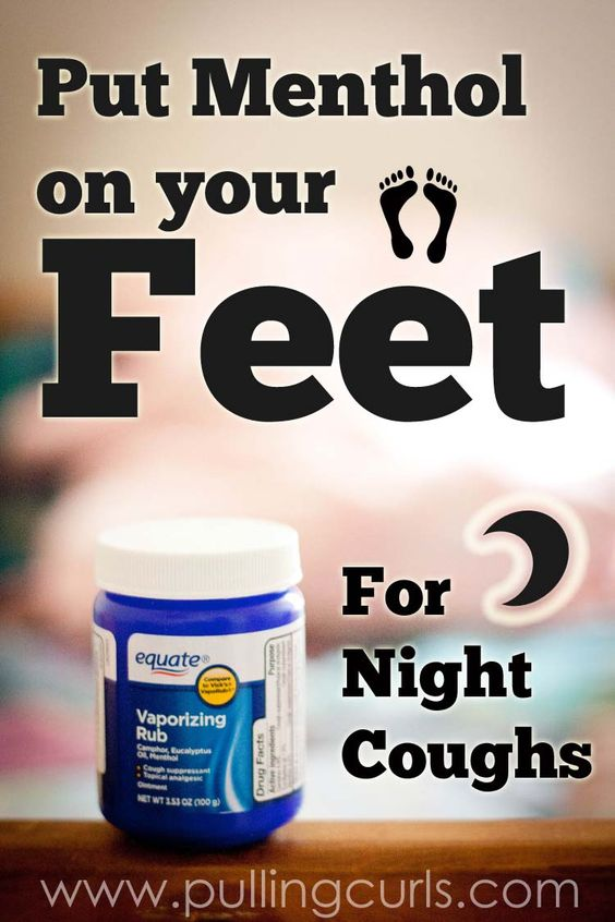 Menthol on your feet for a better night's sleep from coughing. Heard this before - must try next time I have a cough!