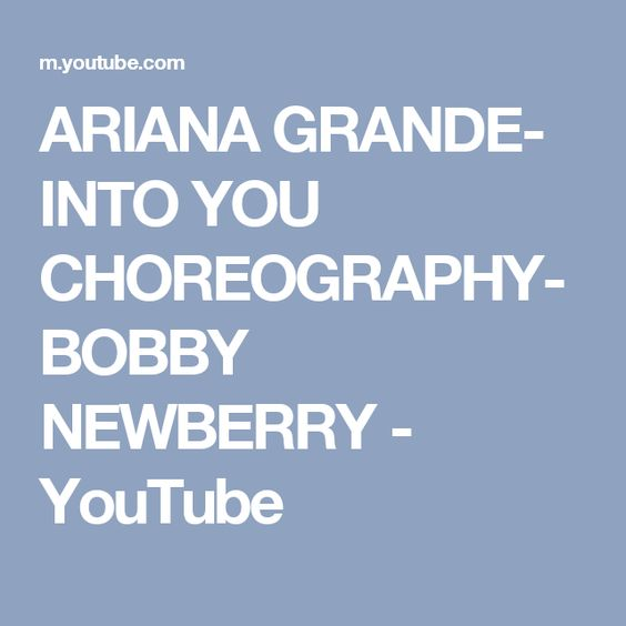 ARIANA GRANDE- INTO YOU CHOREOGRAPHY- BOBBY NEWBERRY - YouTube