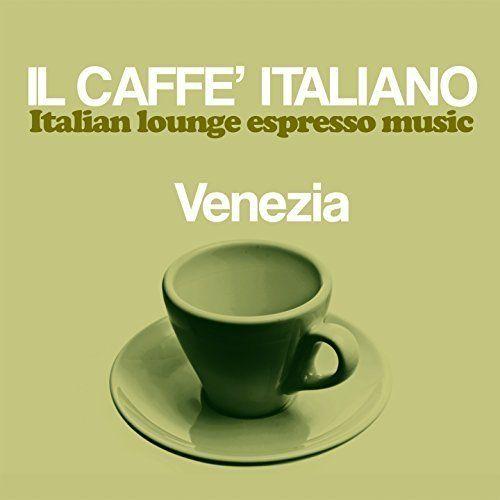 VA – Il caffè italiano: Venezia (Italian Lounge Espresso Music) (2017)