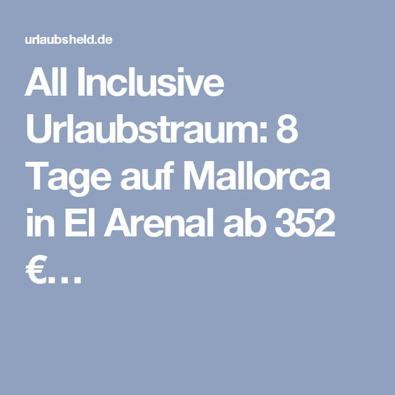 All Inclusive Urlaubstraum: 8 Tage auf Mallorca in El Arenal ab 352 €…