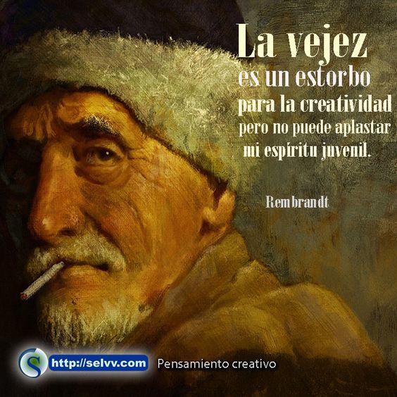 La vejez es un estorbo para la creatividad pero no puede aplastar mi espíritu juvenil. Rembrandt. http://selvv.com/pensamiento-creativo/