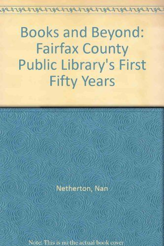 Fairfax County, Virginia (VA) - Books and Beyond: Fairfax County Public Library's First Fifty Years by Nan Netherton