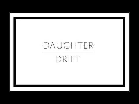 """Daughter - """"Drift"""""""