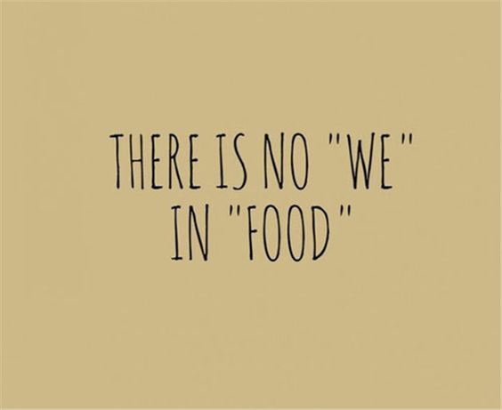"""There is no """"we"""" in """"food""""—some days it's like that. (; #food #humor #hangry"""
