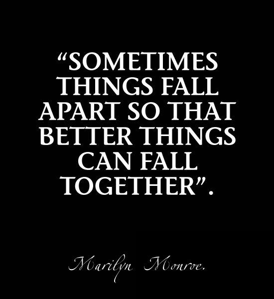 Sometimes things fall apart so that better things can fall ... Things Fall Apart Quotes