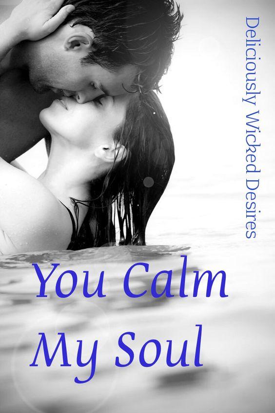 You calm my soul