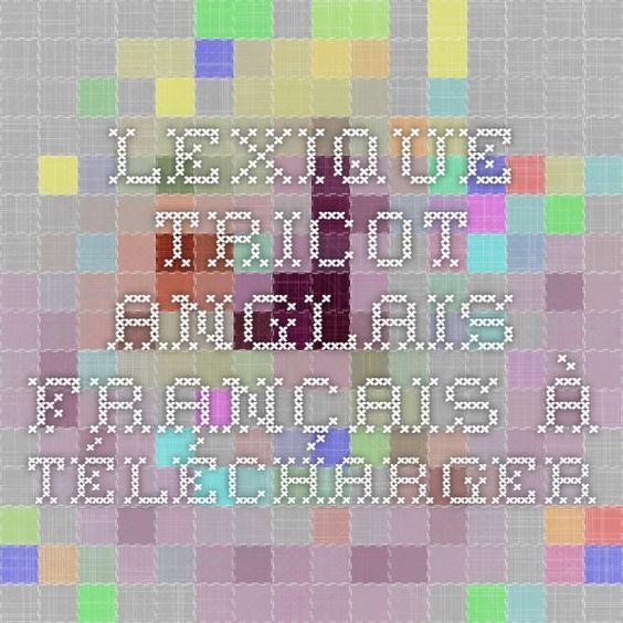 Lexique tricot anglais fran ais t l charger abr viation point pinterest tricot et crochet - Tricot aiguilles circulaires magic loop ...