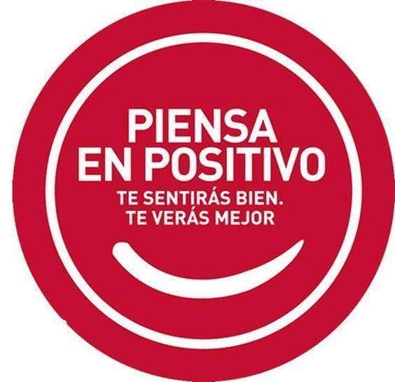 Piensa en positivo. Te sentirás bien. Te verás mejor.