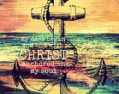 My days begin and end with CHRIST anchored in my soul.
