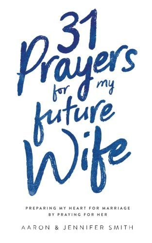 Epub Free 31 Prayers For My Future Wife Preparing My Heart For