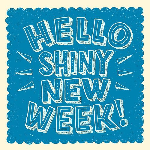 Hello New Week - bring it on, try and find good in this week ...