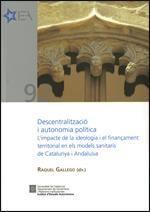 Descentralització i autonomia política : l'impacte de la ideologia i el finançament territorial en els models sanitaris de Catalunya i Andalusia.    Institut d'Estudis Autonòmics, 2014