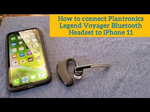 How To Connect Plantronics Legend Voyager Bluetooth Headset To Iphone 11 Youtube Bluetooth Headset Bluetooth Headset Iphone Iphone 11