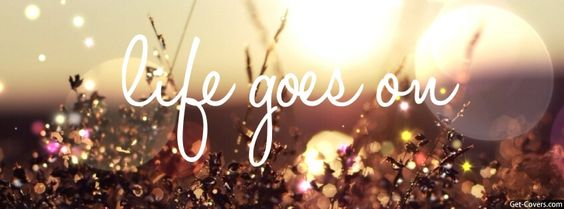 Get this Life goes on Facebook Covers for your profile from Get-Covers.com.