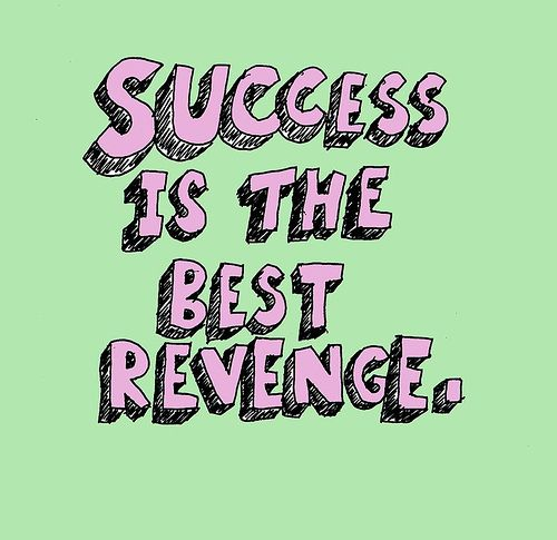 MWUAHAHA!: Quotes Inspirations, Success Quotes, Inspirational Quotes, Revenge Quotes, So True, Quotes Words Thoughts, Favorite Quotes, Quotes Success, Transparent