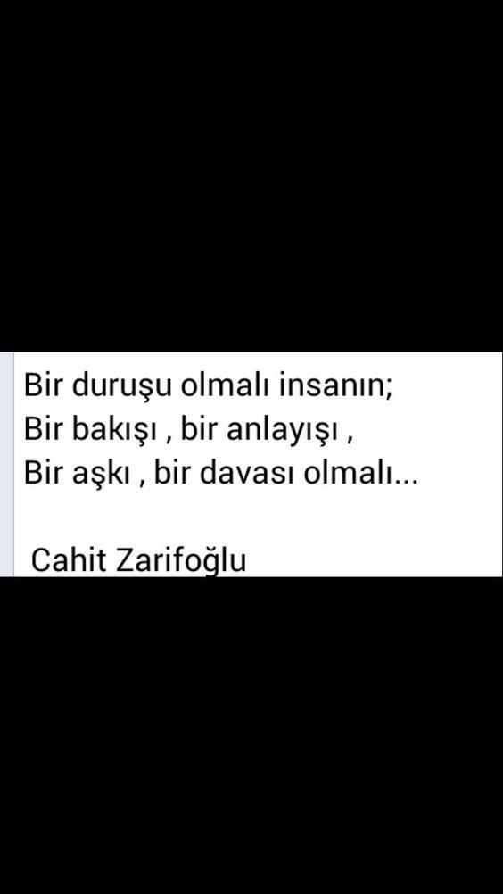 Bir duruşu olmalı insanın; Bir bakışı, anlayışı, Bir aşkı, bir davası olmalı... Cahit Zarifoğlu