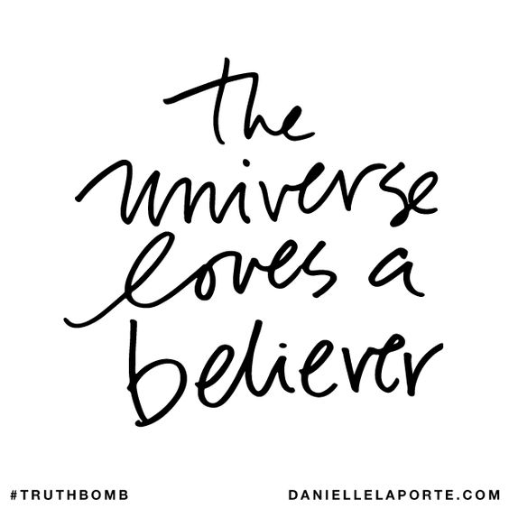 The universe loves a believer Subscribe: DanielleLaPorte.com #Truthbomb #Words #Quotes:
