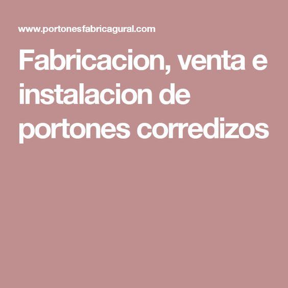 Fabricacion, venta e instalacion de portones corredizos