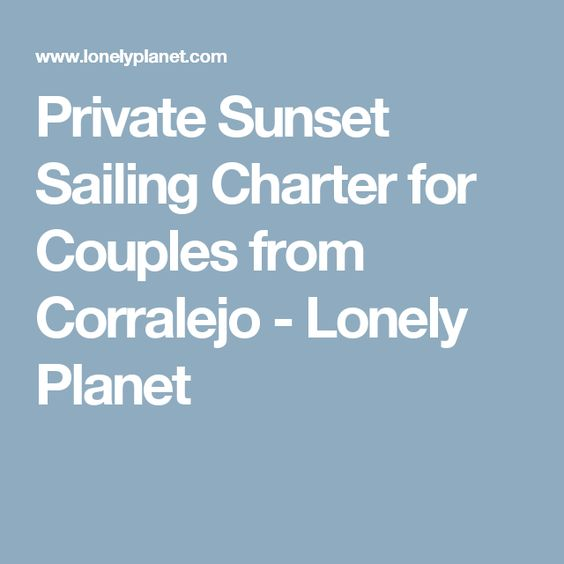 Private Sunset Sailing Charter for Couples from Corralejo - Lonely Planet