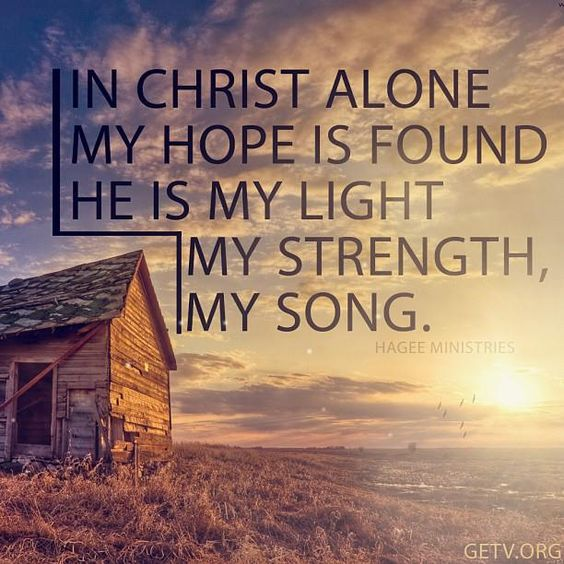 ✟♥ ✞ ♥✟ In Christ alone my hope is found; He is my light, my strength, my song; This cornerstone, this solid ground, Firm through the fiercest drought and storm. What heights of love, what depths of peace, When fears are stilled, when strivings cease! My comforter, my all in all—Here in the love of Christ I stand.✟♥✞♥✟