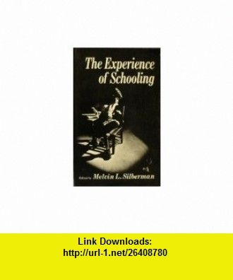 The Experience of Schooling, (9780030836008) Melvin L Silberman , ISBN-10: 003083600X  , ISBN-13: 978-0030836008 ,  , tutorials , pdf , ebook , torrent , downloads , rapidshare , filesonic , hotfile , megaupload , fileserve