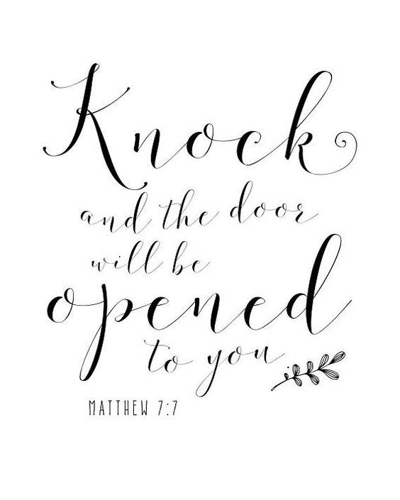 Inspiring scripture quote about doors: KNOCK AND THE DOOR will be opened to you. Matthew 7:7. #quote #doors #scripture #matthew7