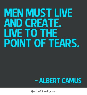 Quotes about inspirational - Men must live and create. live to the point of tears.