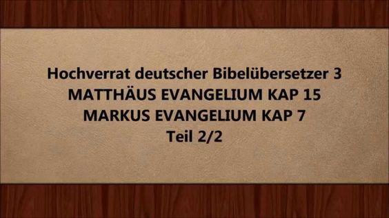 Hochverrat deutscher Bibelübersetzer Teil 3 ( MT 15 MK 7 ) Teil 2/2