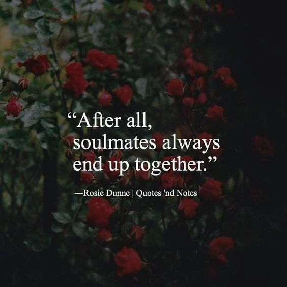 Love Each Other When Two Souls: After All Soulmates Always End Up Together. ― Rosie Dunne