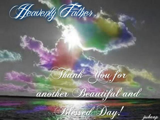 Heavenly Father, Thank you for another Beautiful and Blessed day! | Thank you God! Thank you ...