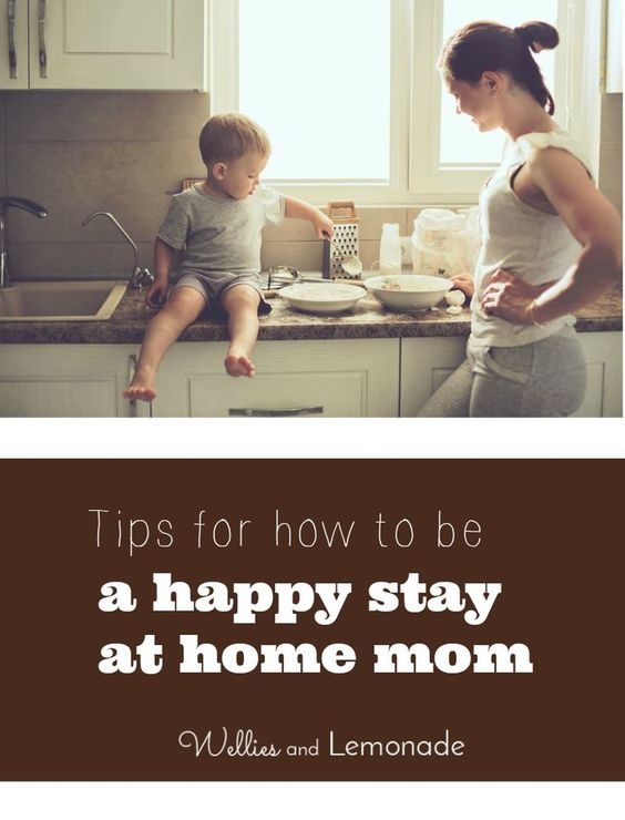 How to be a happy stay at home mom!