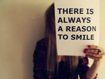 """There is always a reason to smile. :"""")"""