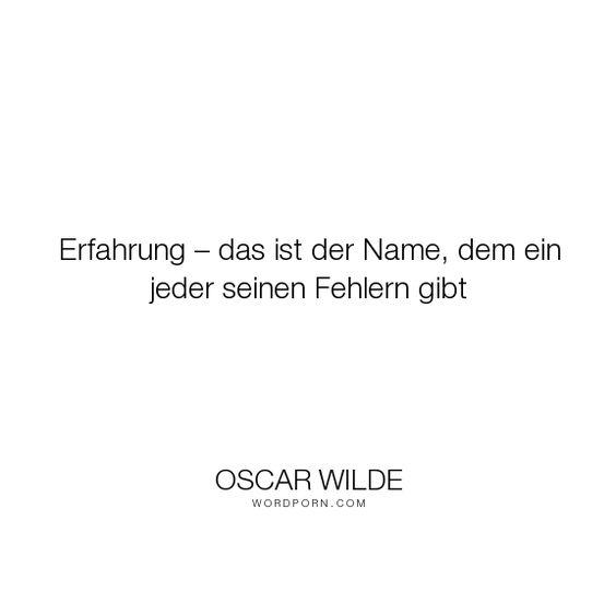 """Oscar Wilde - """"Erfahrung � das ist der Name, dem ein jeder seinen Fehlern gibt"""". mistakes, experience"""