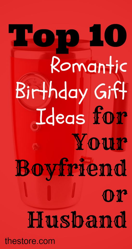 What are the top 10 romantic birthday gift ideas for your for Best gifts for boyfriend birthday