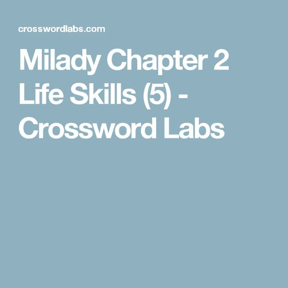 Milady Chapter 2 Life Skills (5) - Crossword Labs