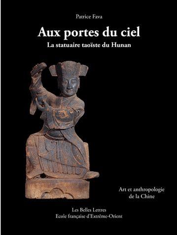 Patrice Fava, Aux Portes du ciel. La statuaire taoïste du Hunan, Art et anthropologie de la Chine