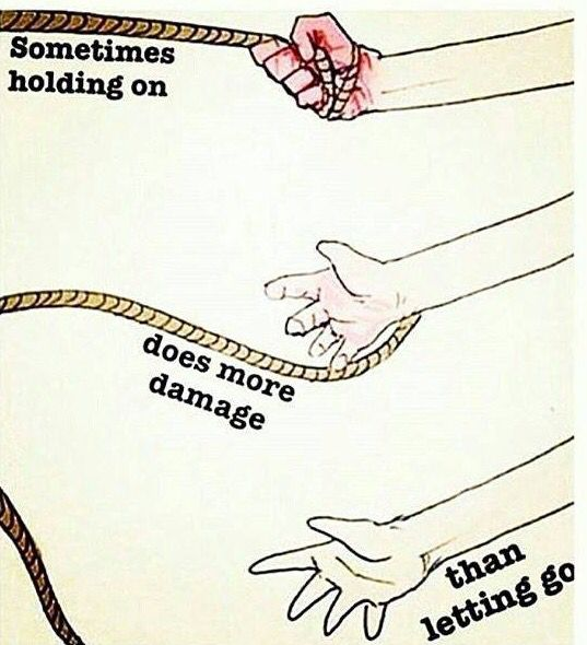 Sometimes holding on does more damage than letting go: