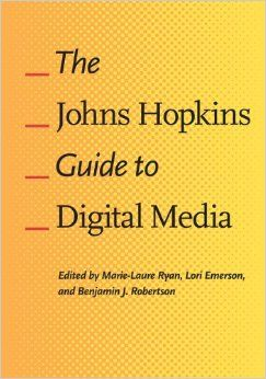 The Johns Hopkins guide to digital media / edited by Marie-Laure Ryan, Lori Emerson, and Benjamin J. Robertson - Baltimore : Johns Hopkins University Press, 2014