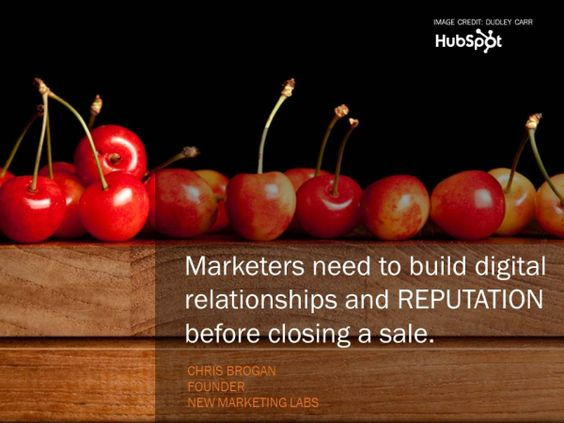 """""""Marketers need to build digital relationships and REPUTATION before closing a sale."""" - Chris Brogan"""