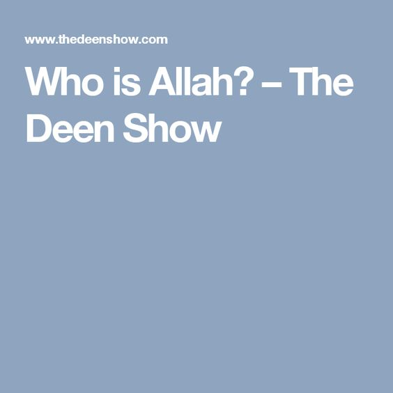 Who is Allah? – The Deen Show