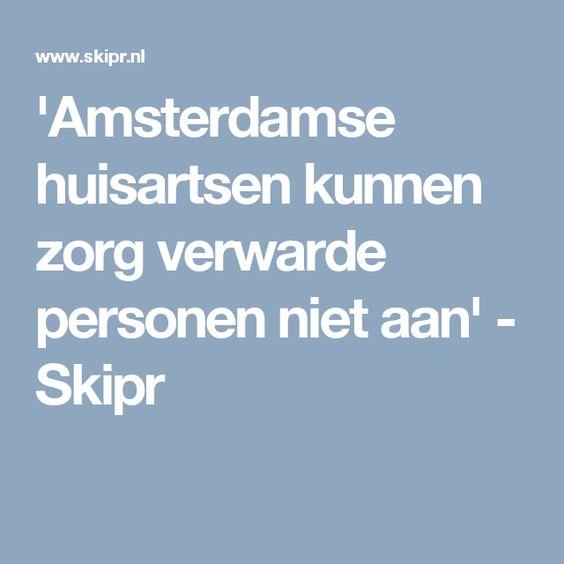 'Amsterdamse huisartsen kunnen zorg verwarde personen niet aan' - Skipr