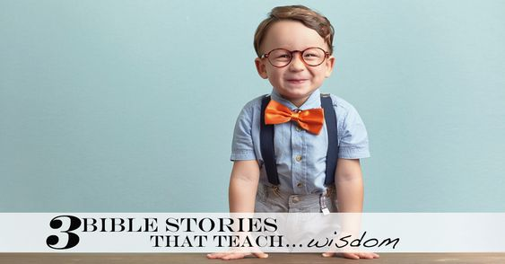Stories and truths from the Bible to help your kids learn about wisdom.