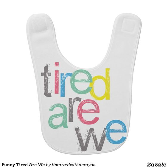 Funny Tired Are We Baby Bibs