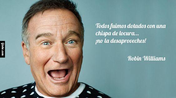 Todos fuimos dotados con una chispa de locura ¡no la desaproveches! - Robin Williams http://gtobe.com/?p=1468 #robinwilliams