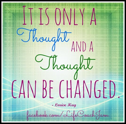 """I'm fat"" is only a thought... It's only a Thought  and a Thought Can Be Changed. ~Louise Hay"